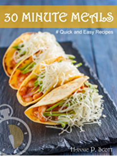 Quick And Easy Recipes 30 MINUTE MEALS You Will Love