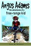 Angus Adams: the adventures of a free-range kid: Book1 of The Free-Range Kid Mysteries