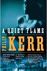 A Quiet Flame: A Bernie Gunther Novel Kindle Edition
