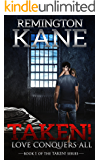 Taken! - Love Conquers All (A Taken! Novel Book 1)