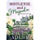 Mistletoe and Magnolia: A Magnolia Bloom Novel Book 2