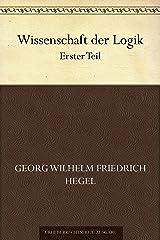 Wissenschaft der Logik. Erster Teil (German Edition) Kindle Edition
