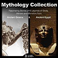 Mythology Collection: Greek Mythology and Egyptian Mythology: Fascinating Stories and Legends of Gods, Heroes and…