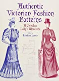 Authentic Victorian Fashion Patterns: A Complete Lady's Wardrobe (Dover Fashion and Costumes)