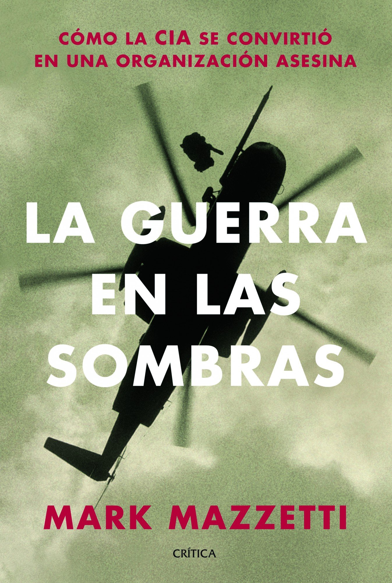 La guerra en las sombras: Cómo la CIA se convirtió en una ...