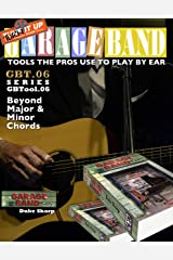 Garage Band Theory – GBTool 06 Beyond Major & Minor Chords: Music theory for non music majors, livingroom pickers and working musicians who want to think ... Tools the Pro's Use to Play by Ear Book 7) Kindle Edition