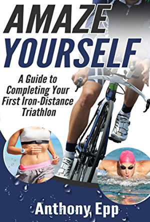 Amaze Yourself: A Guide to Completing Your First Iron-Distance Triathlon