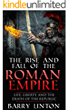 The Rise And Fall Of The Roman Empire: Life, Liberty, And The Death Of The Republic