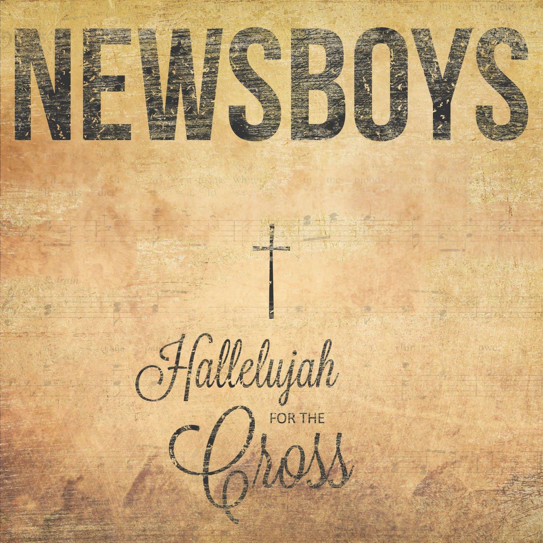 newsboys hallelujah for the cross amazon com music