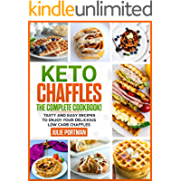 Keto Chaffles: the Complete Cookbook! Tasty and Easy Recipes to Enjoy Your Delicious Low Carb Chaffles