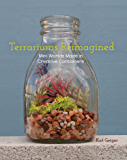 Terrariums Reimagined: Mini Worlds Made in Creative Containers