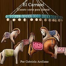 El Carrusel - Cuento corto para dormir: Nana, arrorró, canción de cuna original (Spanish Edition) Jun 18, 2016