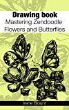 Drawing book: Mastering Zendoodle Flowers and Butterflies (English Edition)