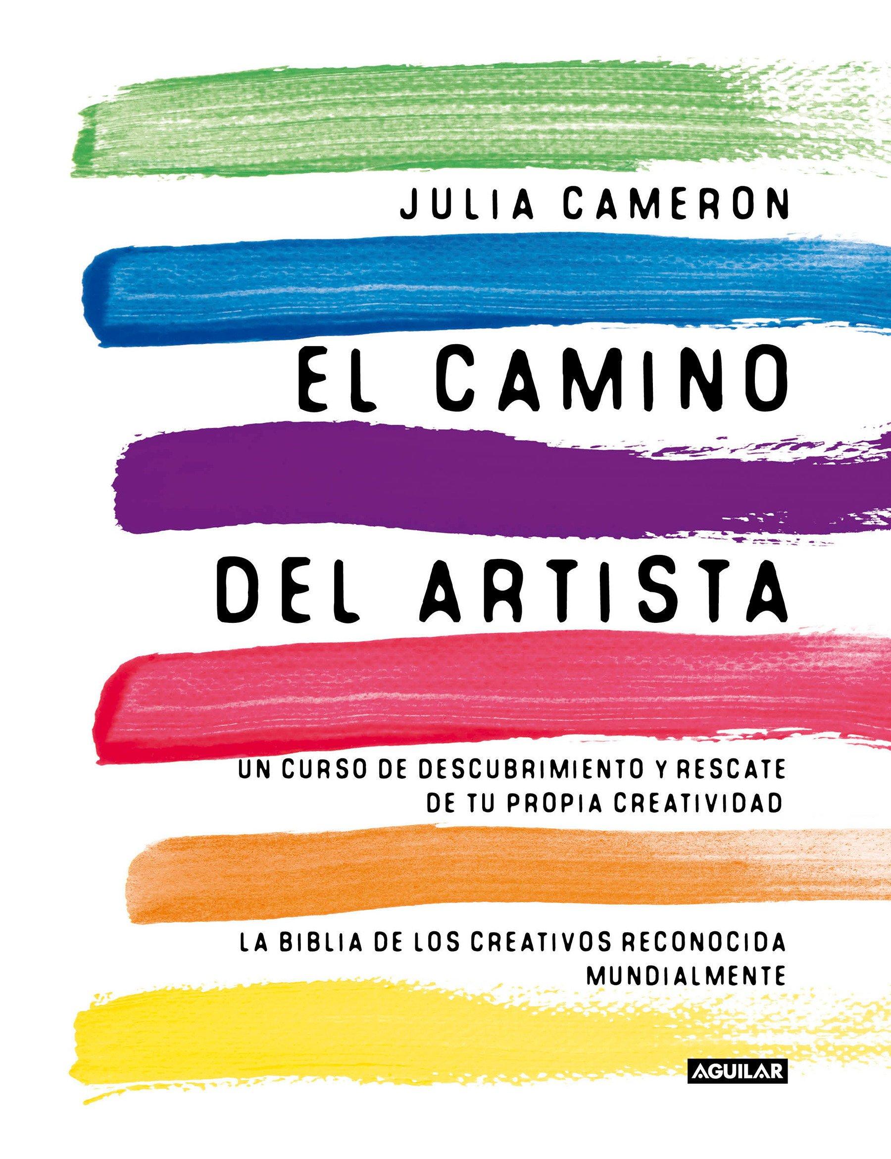 El Camino Del Artista: Un curso de descubrimiento y rescate de tu propia  creatividad Cuerpo y mente: Amazon.es: Julia Cameron: Libros