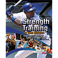 Strength Training for Teen Athletes: Exercises to Take Your Game to the Next Level (Sports Training Zone)