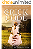 The Crick Code: A Novel Based on the Memoirs of a Girl Raised in the FLDS Community of Colorado City