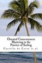 Oriented Consciousness Mastering in the Practice of Surfing: A book about the Learning of Surfing Kindle Edition