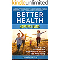 Better Health: Happier Living: 53 Ways to Dramatically Improve Your Health and Well-Being