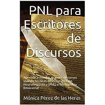 PNL para Escritores de Discursos: Aprende a escribir grandes discursos usando técnicas de Programación Neurolingüística (PNL) e Inteligencia Emocional (PNL ...