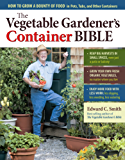 The Vegetable Gardener's Container Bible: How to Grow a Bounty of Food in Pots, Tubs, and Other Containers (English Edition)