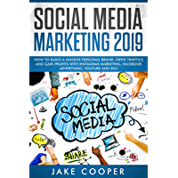 Social Media Marketing 2019: How to Build a Massive Personal Brand, Drive Traffic, and Gain Profits with Instagram Marketing, Facebook Advertising, YouTube, and SEO (English Edition)