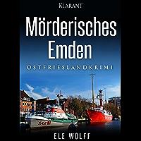 Mörderisches Emden. Ostfriesenkrimi (Ostfriesland. Henriette Honig ermittelt 4) (German Edition)