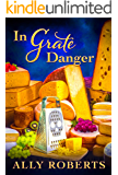 In Grate Danger (The Cheese Shop Mysteries Book 2)