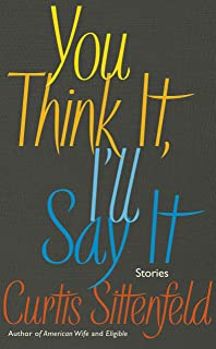 you think it i ll say it stories curtis sittenfeld 9780399592867