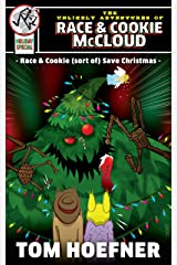 Race & Cookie (sort of) Save Christmas: The Unlikely Adventures of Race & Cookie McCloud (Holiday Special) Kindle Edition