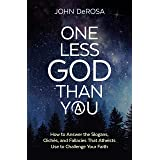 One Less God Than You: How to Answer the Slogans, Clichès, and Fallacies That Atheists Use to Challenge Your Faith