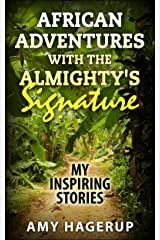 African Adventures with the Almighty's Signature: My Inspiring Stories Kindle Edition