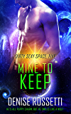 Mine to keep (Dirty Sexy Space Book 5)