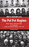 The Pol Pot Regime: Race, Power, and Genocide in Cambodia Under the Khmer Rouge 1975-1979