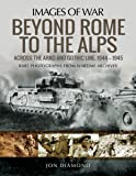 Beyond Rome to the Alps: Across the Arno and Gothic Line, 1944-1945