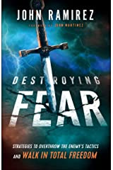 Destroying Fear: Strategies to Overthrow the Enemy's Tactics and Walk in Total Freedom Kindle Edition