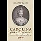 Carolina of Orange-Nassau: Ancestress of the Royal Houses of Europe (English Edition)