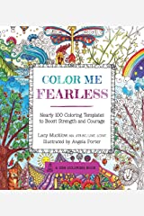 Color Me Fearless: Nearly 100 Coloring Templates to Boost Strength and Courage (A Zen Coloring Book)