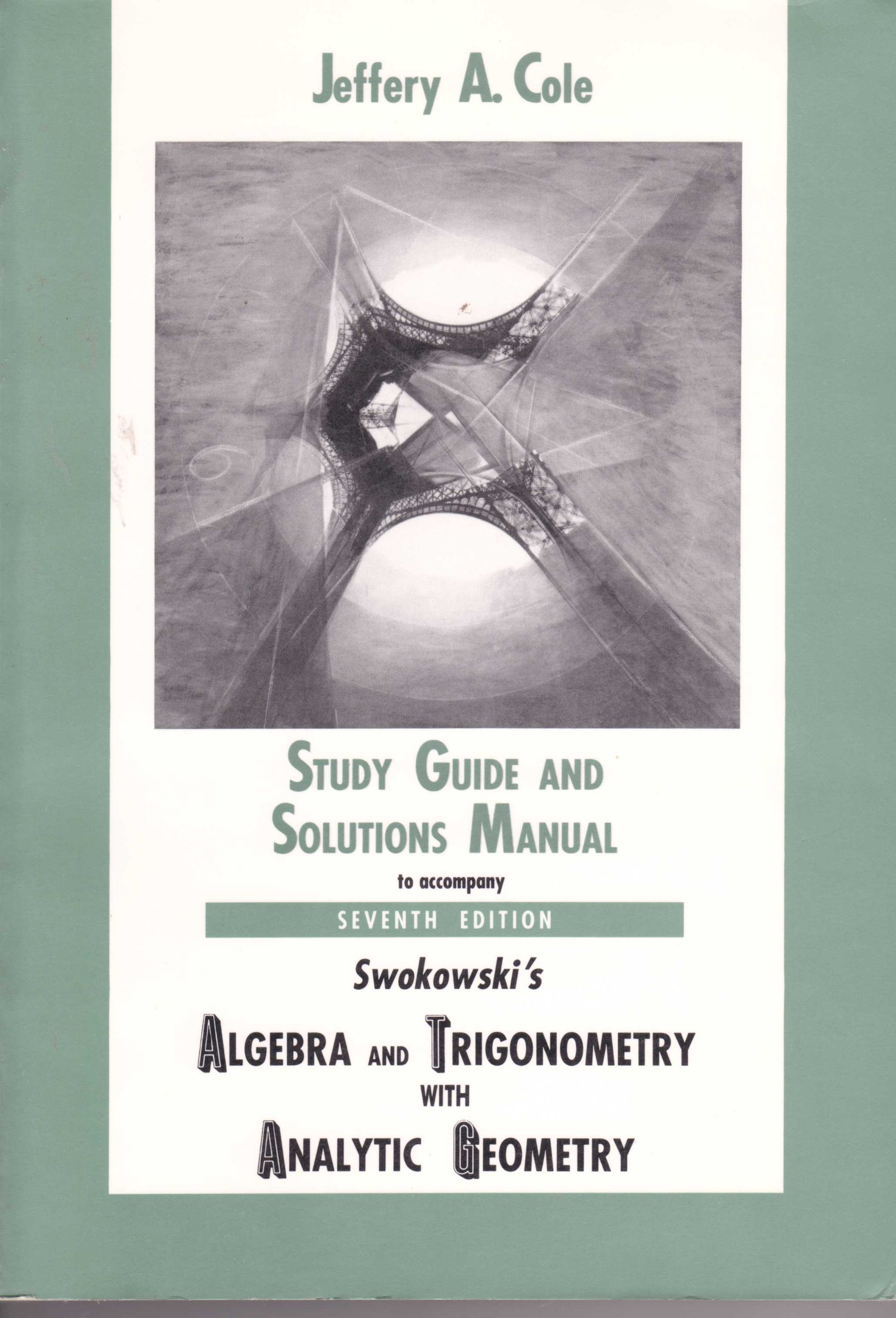 Swokowskis Algebra and Trigonometry with Analytic Geometry, 7th Edition,  STUDY GUIDE AND SOLUTIONS MANUAL: Cole, Swokowski: Amazon.com: Books