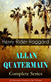 ALLAN QUATERMAIN – Complete Series: 18 Adventure Books in One Volume: All the Original Books Featuring the Adventurer…