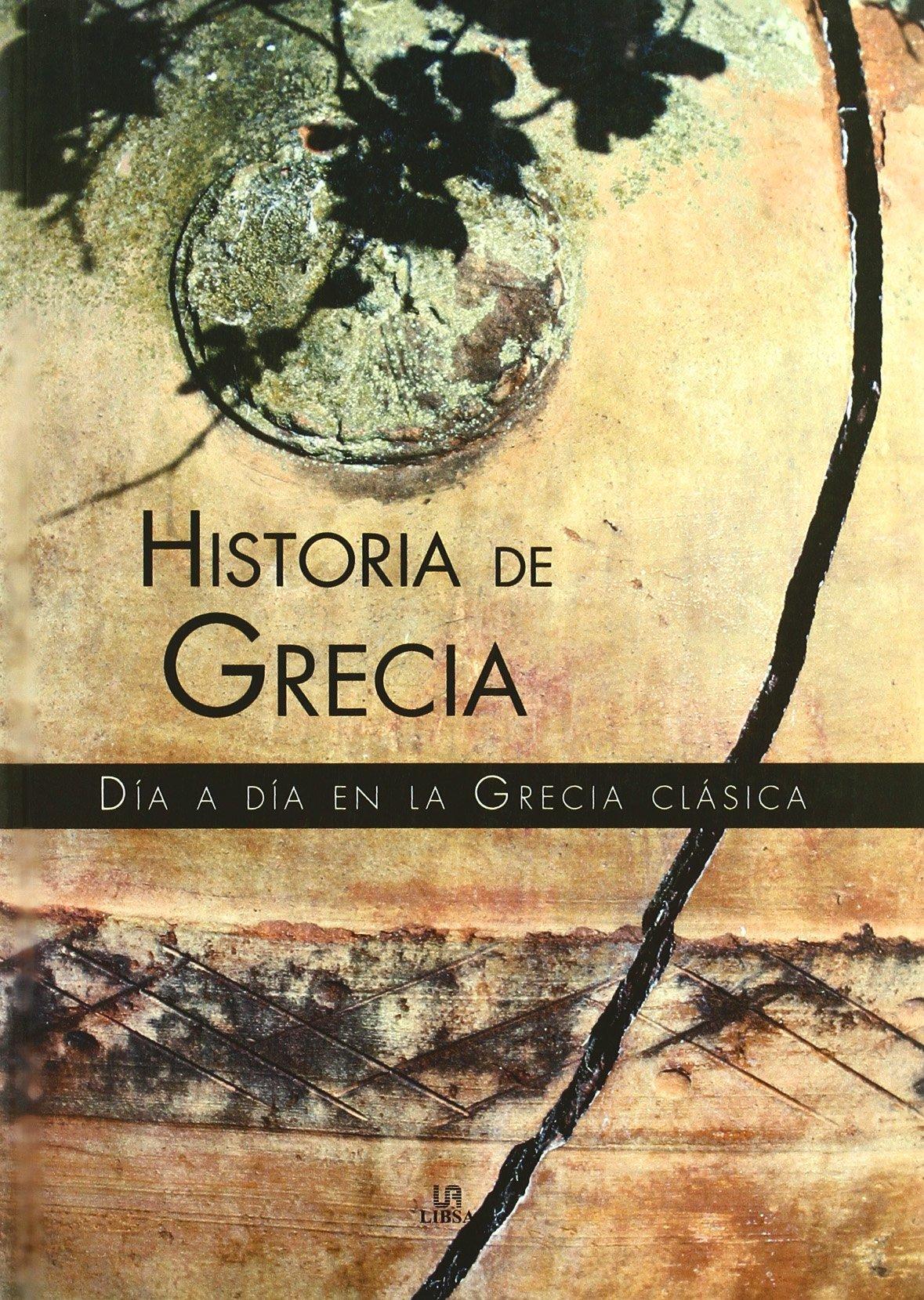 Read Online Historia De Grecia/ History of Greece: Dia a Dia En La Grecia Clasica / Day by Day in Classic Greece (Spanish Edition) pdf epub
