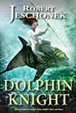 Dolphin Knight: A Young Adult Fantasy Novel