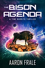The Bison Agenda: A Time Burrito Thriller Kindle Edition