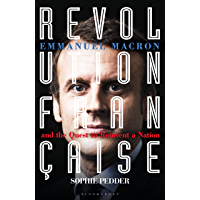 Revolution Française: Emmanuel Macron and the quest to reinvent a nation (English Edition)