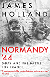 Normandy '44: D-Day and the Battle for France (English Edition)