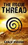 The Rogue Thread: (Book 2 of FERTS) A Dark, Dystopian, Post-Apocalyptic Thriller