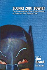 ZLONK! ZOK! ZOWIE! The Subterranean Blue Grotto Guide to Batman '66 - Season One Kindle Edition