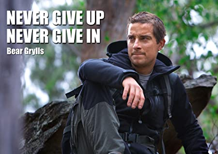Motivational Bear Grylls 11 Giving Up Quote Born Survivor Inspirational Poster