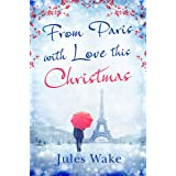 From Paris With Love This Christmas: A heartwarming and uplifting Christmas romance
