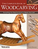 The Complete Book of Woodcarving: Everything You Need to Know to Master the Craft (Fox Chapel Publishing) Comprehensive…