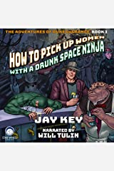 How to Pick Up Women with a Drunk Space Ninja: The Adventures of Duke LaGrange, Book 1 Audible Audiobook